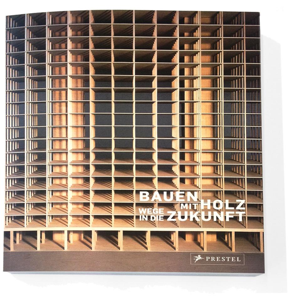 """Ausstellungskatalog für die Ausstellung """"Bauen mit Holz - Wege in die Zukunft"""" im Martin-Gropius-Bau, Berlin, 2016 (Grafik: Gassner Redolfi)"""